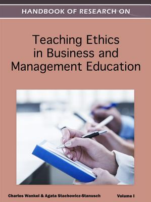 Handbook of Research on Teaching Ethics in Business and Management Education By Wankel, Charles